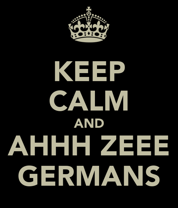 KEEP CALM AND AHHH ZEEE GERMANS