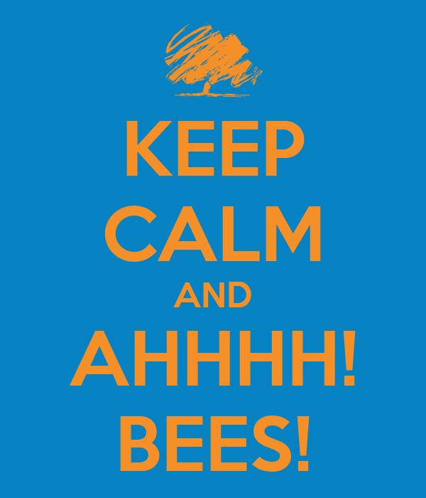 KEEP CALM AND AHHHH! BEES!