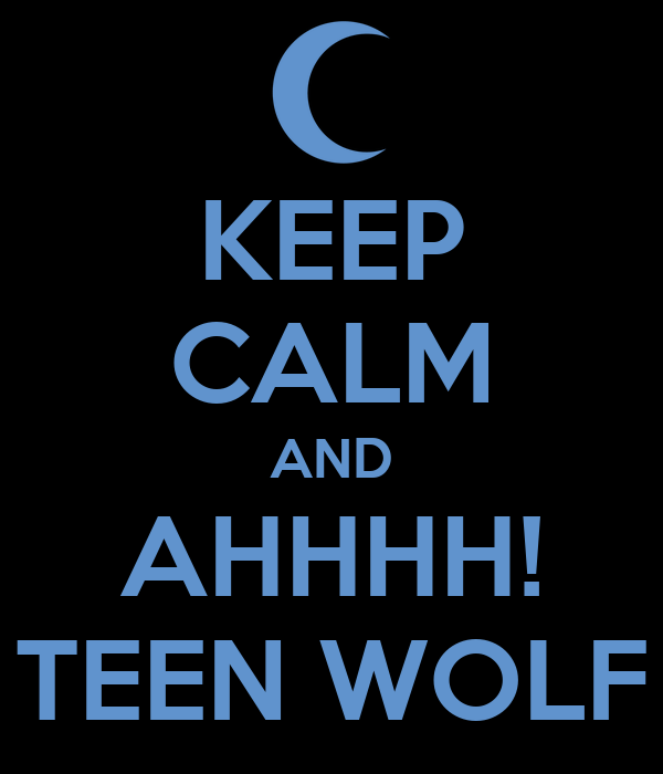 KEEP CALM AND AHHHH! TEEN WOLF