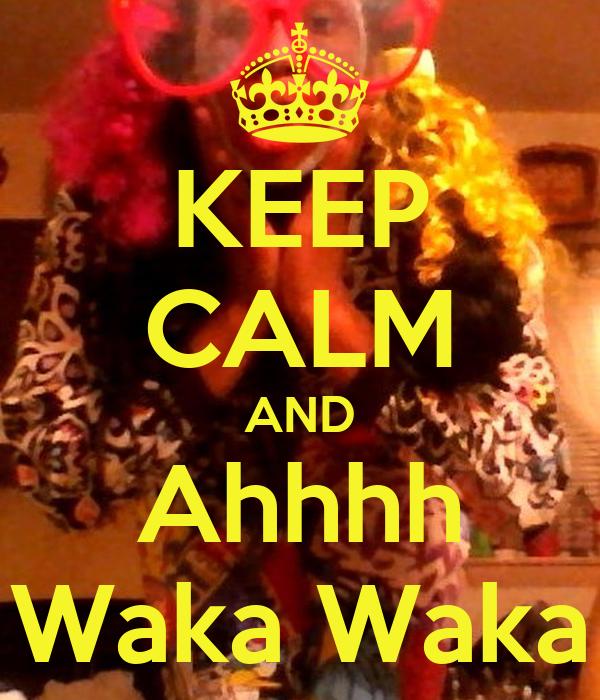 KEEP CALM AND Ahhhh Waka Waka