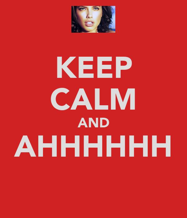 KEEP CALM AND AHHHHHH