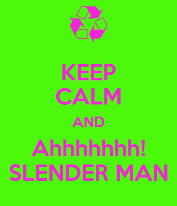 KEEP CALM AND Ahhhhhhh! SLENDER MAN