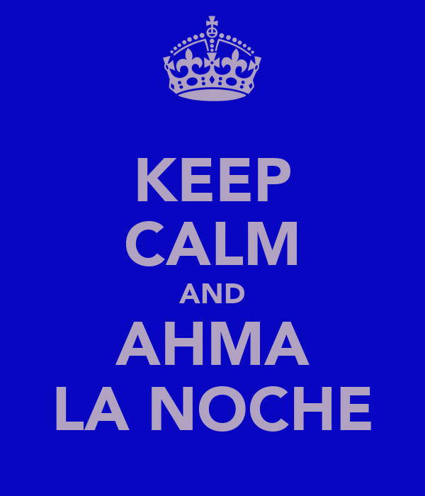 KEEP CALM AND AHMA LA NOCHE