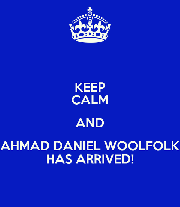 KEEP CALM AND AHMAD DANIEL WOOLFOLK HAS ARRIVED!