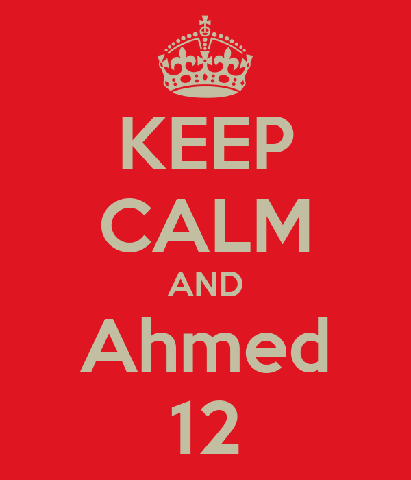 KEEP CALM AND Ahmed 12