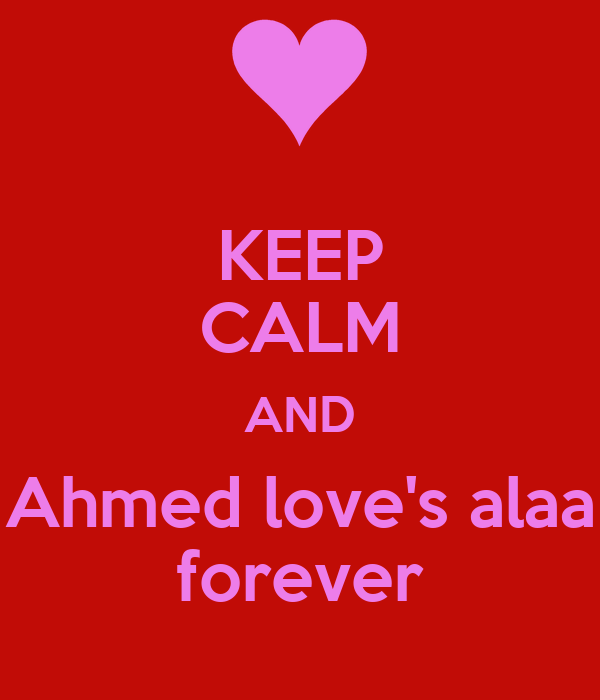 KEEP CALM AND Ahmed love's alaa forever