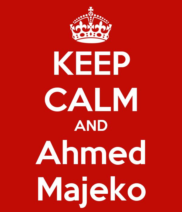 KEEP CALM AND Ahmed Majeko