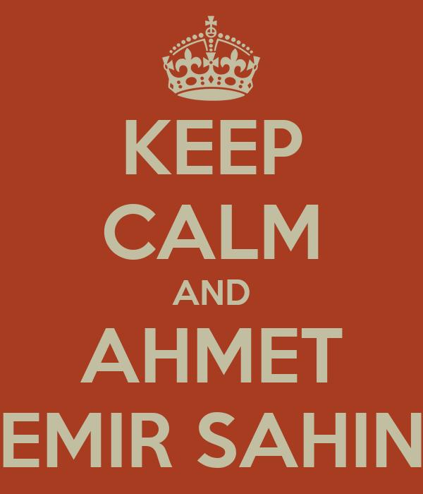 KEEP CALM AND AHMET EMIR SAHIN