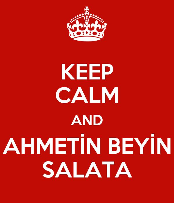 KEEP CALM AND AHMETİN BEYİN SALATA