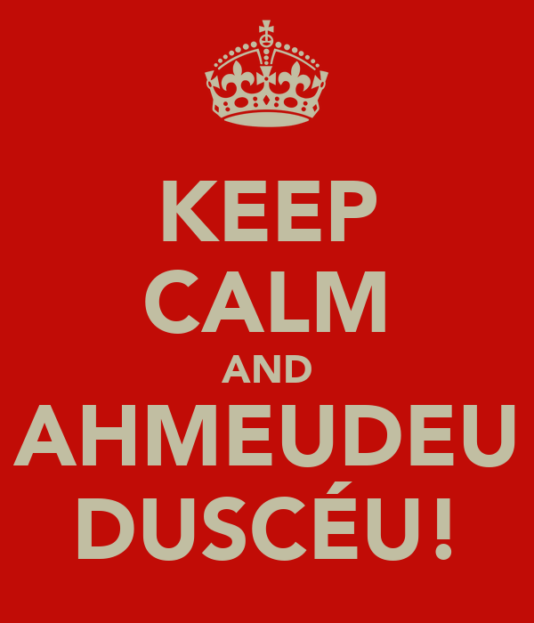 KEEP CALM AND AHMEUDEU DUSCÉU!