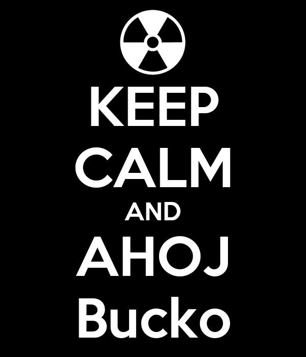 KEEP CALM AND AHOJ Bucko