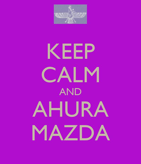 KEEP CALM AND AHURA MAZDA