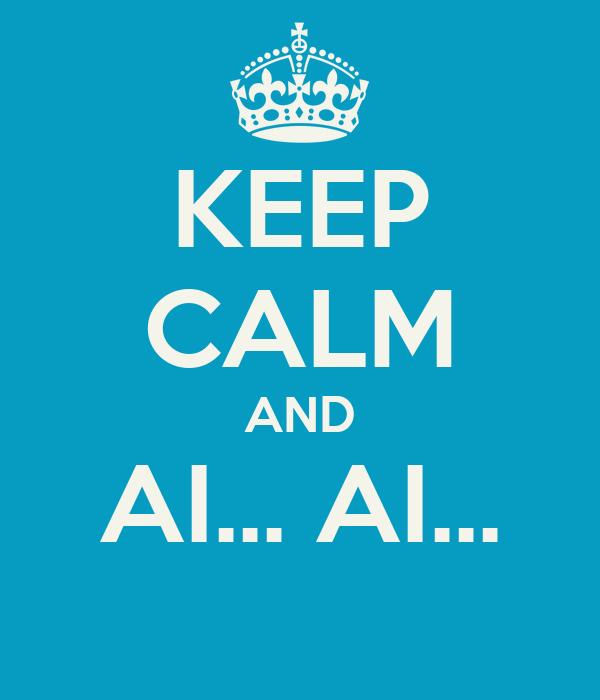 KEEP CALM AND AI... AI...
