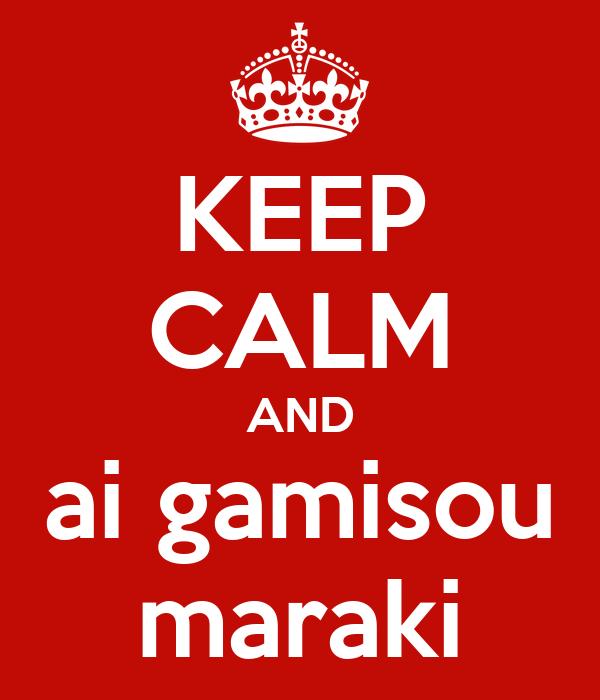 KEEP CALM AND ai gamisou maraki