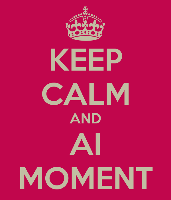 KEEP CALM AND AI MOMENT