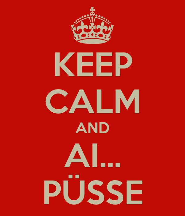 KEEP CALM AND AI... PÜSSE