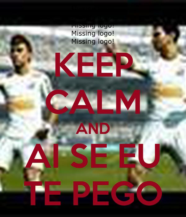 KEEP CALM AND AI SE EU TE PEGO