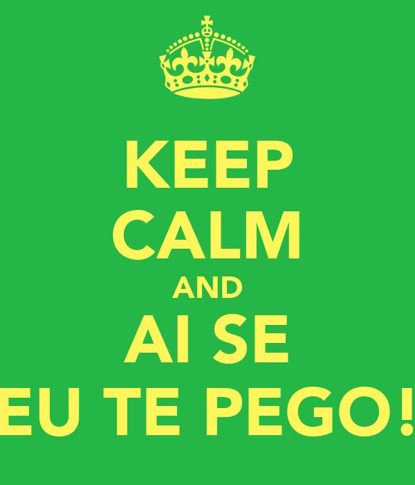 KEEP CALM AND AI SE EU TE PEGO!