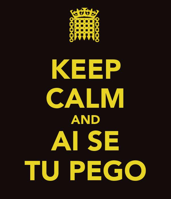 KEEP CALM AND AI SE TU PEGO