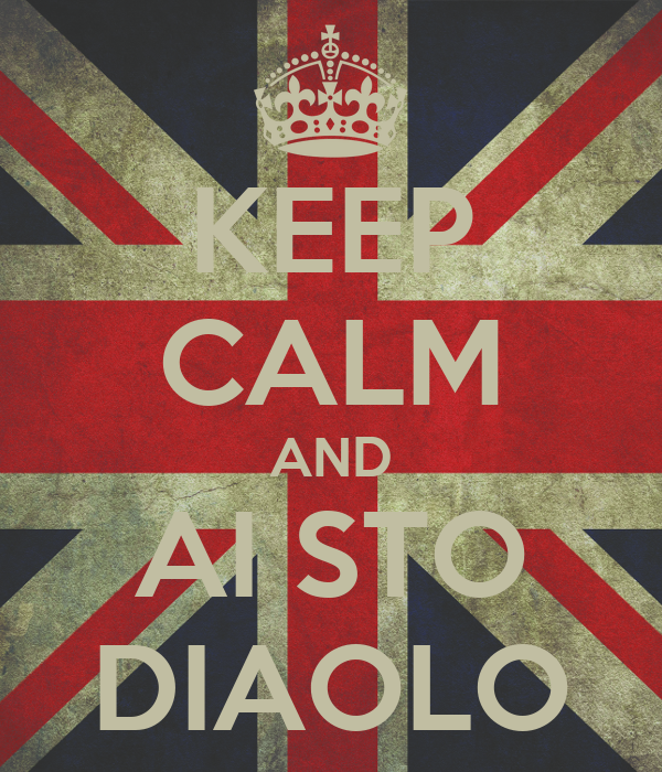 KEEP CALM AND AI STO DIAOLO