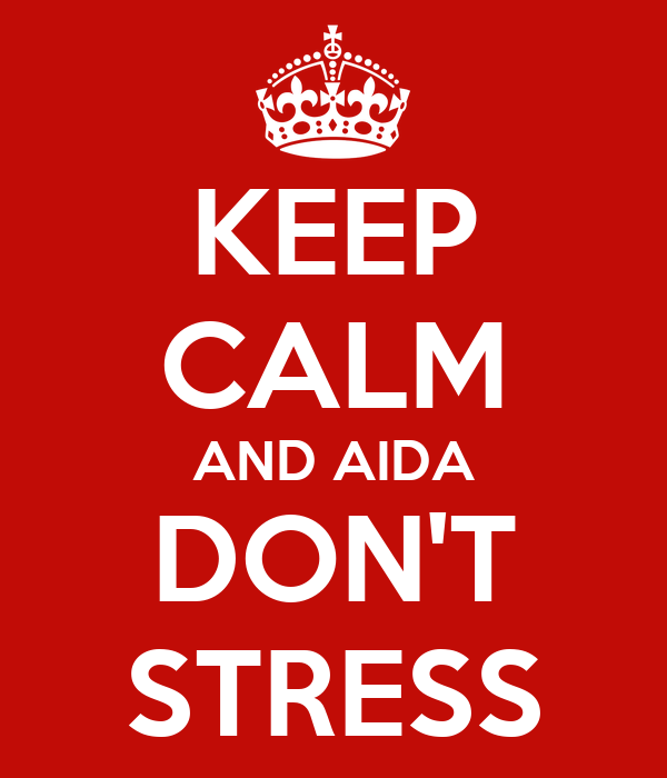 KEEP CALM AND AIDA DON'T STRESS