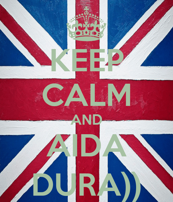 KEEP CALM AND AIDA DURA))