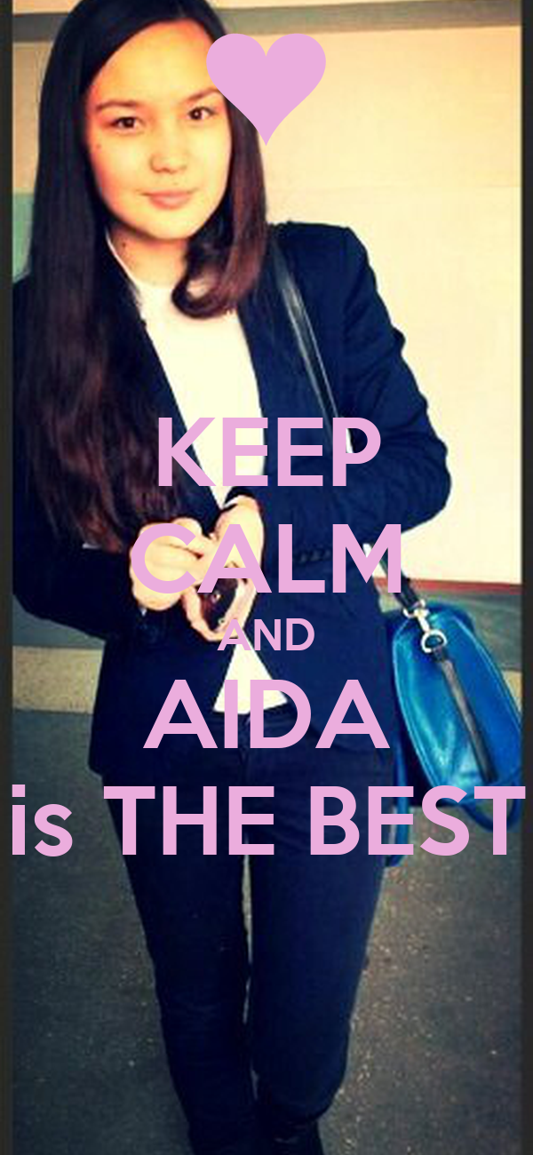 KEEP CALM AND AIDA is THE BEST