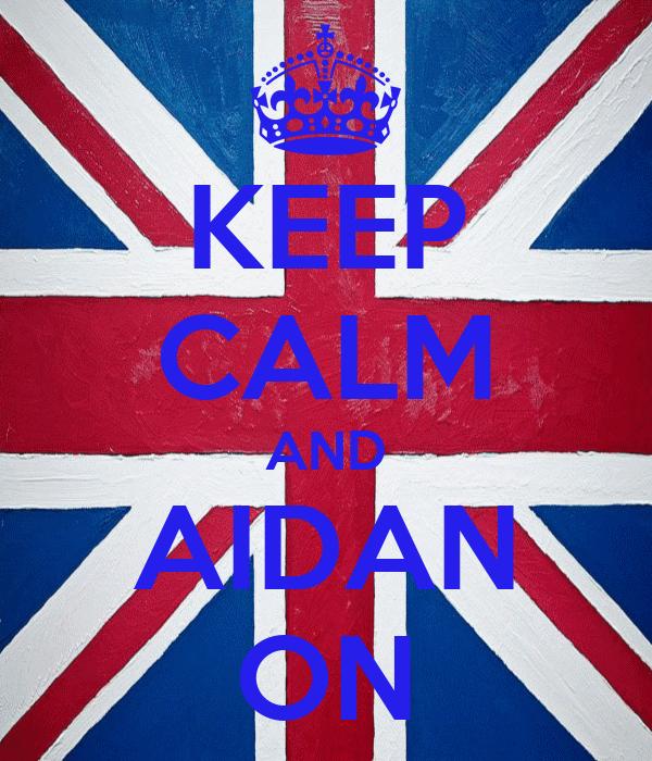 KEEP CALM AND AIDAN ON