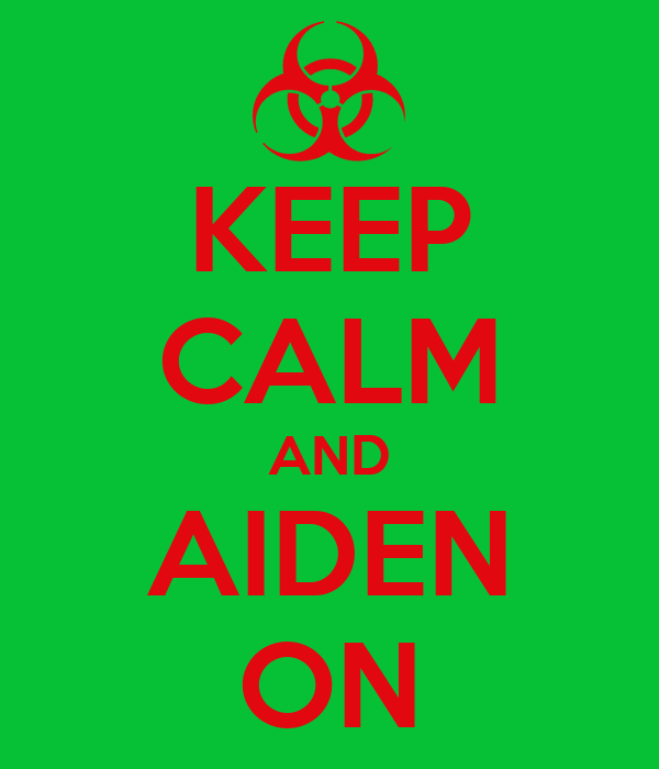 KEEP CALM AND AIDEN ON