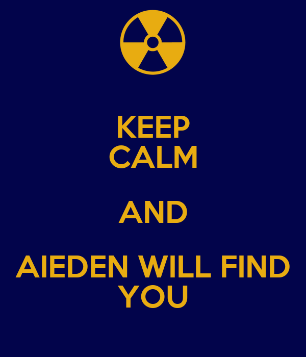 KEEP CALM AND AIEDEN WILL FIND YOU
