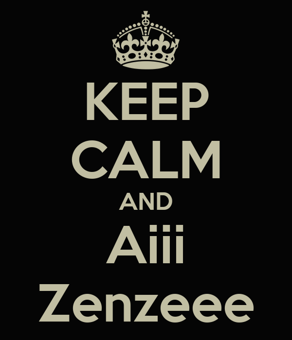 KEEP CALM AND Aiii Zenzeee