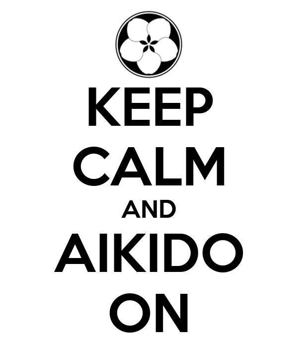 KEEP CALM AND AIKIDO ON