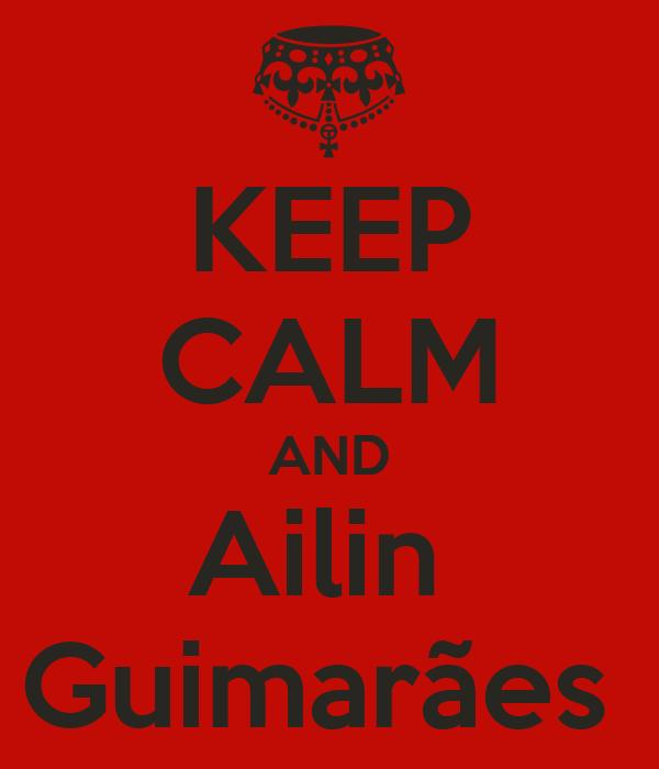 KEEP CALM AND Ailin  Guimarães