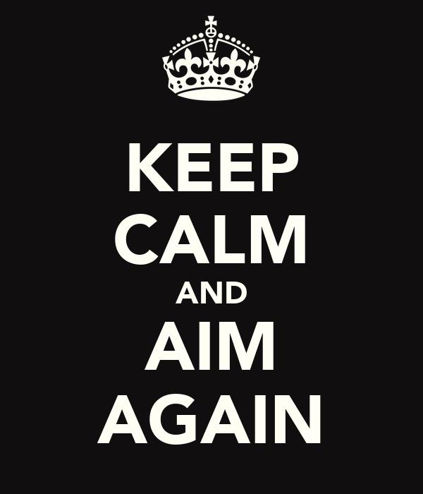KEEP CALM AND AIM AGAIN