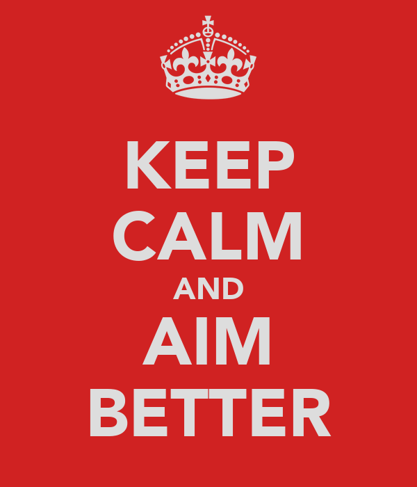 KEEP CALM AND AIM BETTER