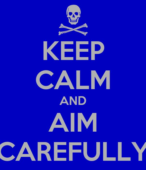 KEEP CALM AND AIM CAREFULLY