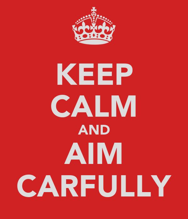 KEEP CALM AND AIM CARFULLY