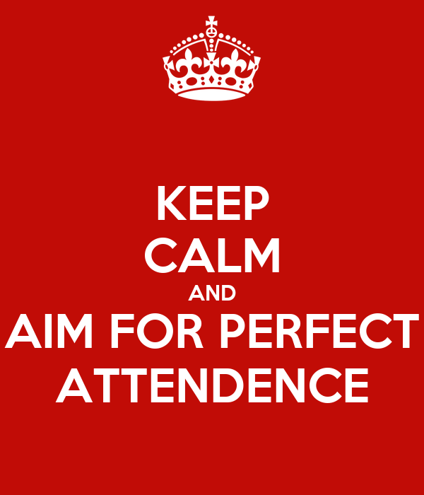 KEEP CALM AND AIM FOR PERFECT ATTENDENCE