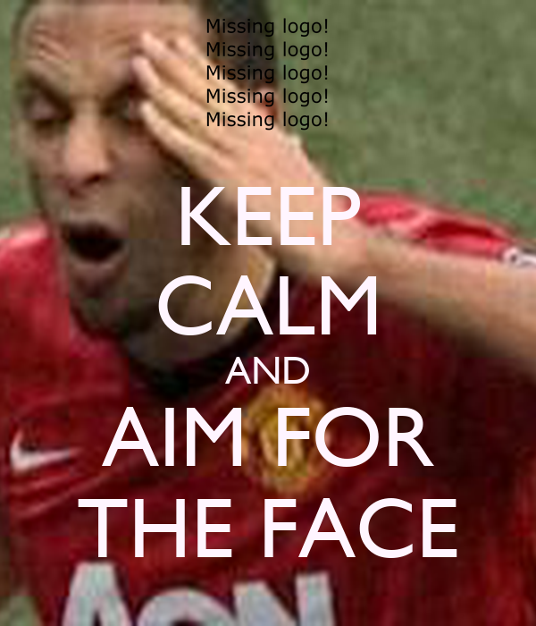 KEEP CALM AND AIM FOR THE FACE