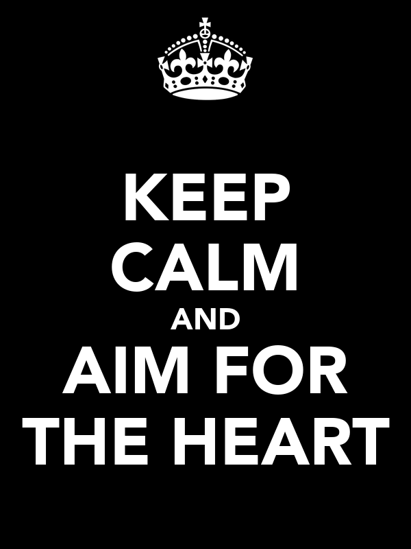 KEEP CALM AND AIM FOR THE HEART