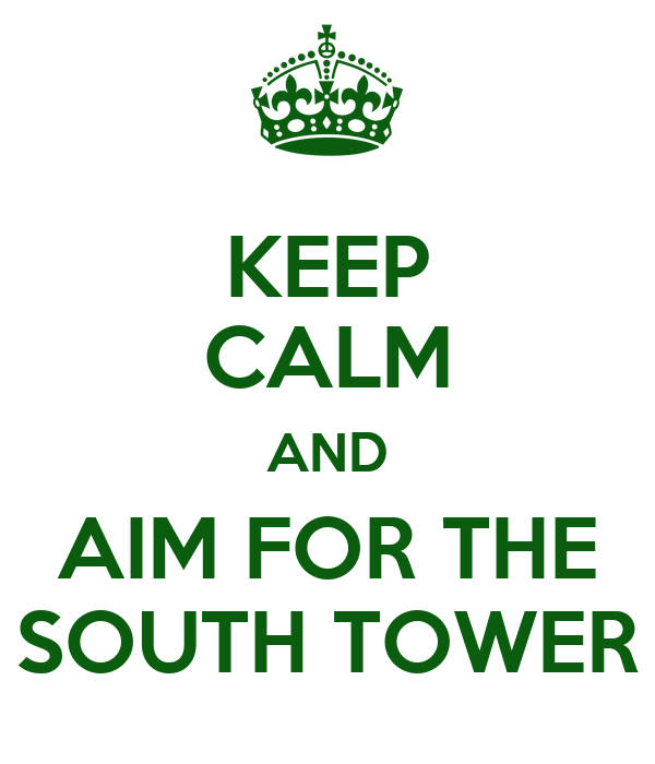 KEEP CALM AND AIM FOR THE SOUTH TOWER