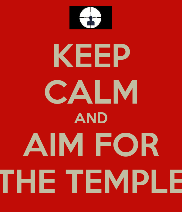 KEEP CALM AND AIM FOR THE TEMPLE