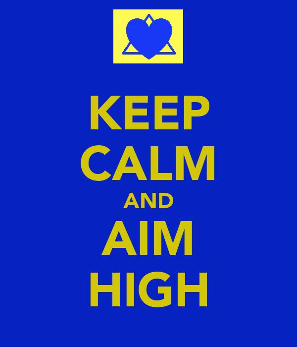KEEP CALM AND AIM HIGH