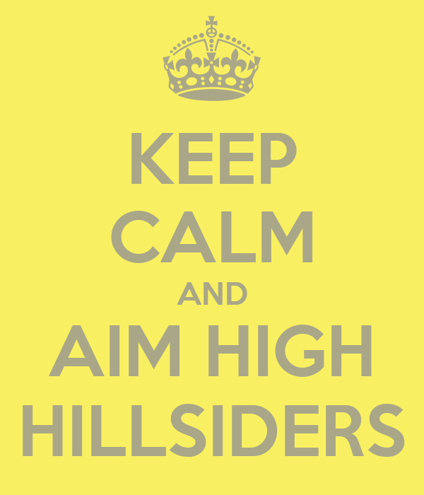 KEEP CALM AND AIM HIGH HILLSIDERS