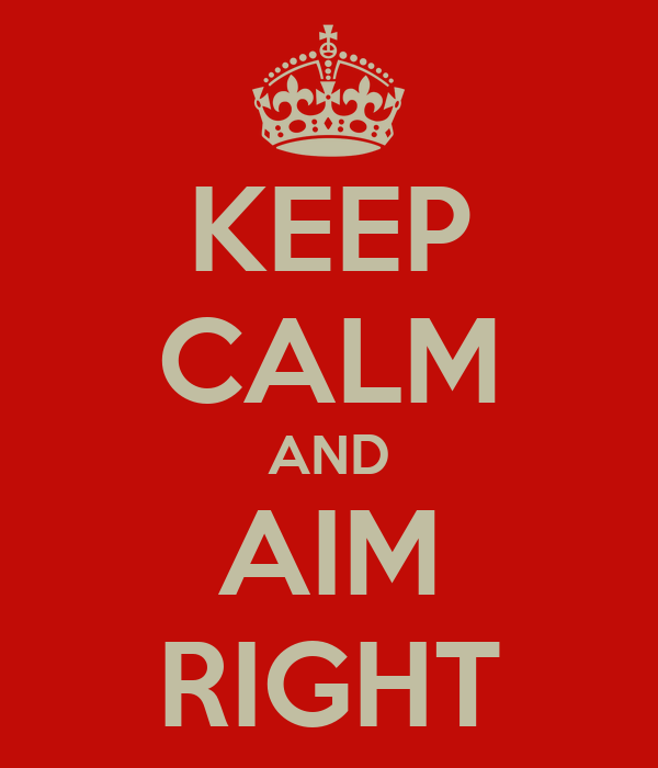 KEEP CALM AND AIM RIGHT