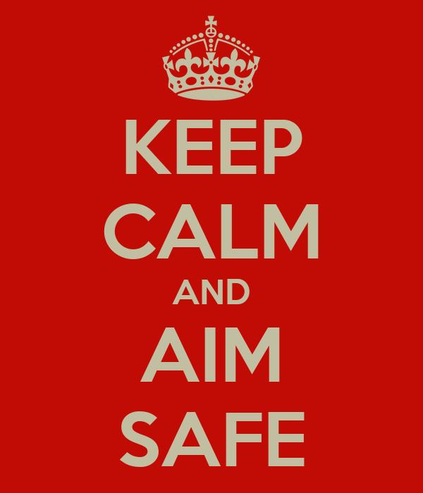 KEEP CALM AND AIM SAFE