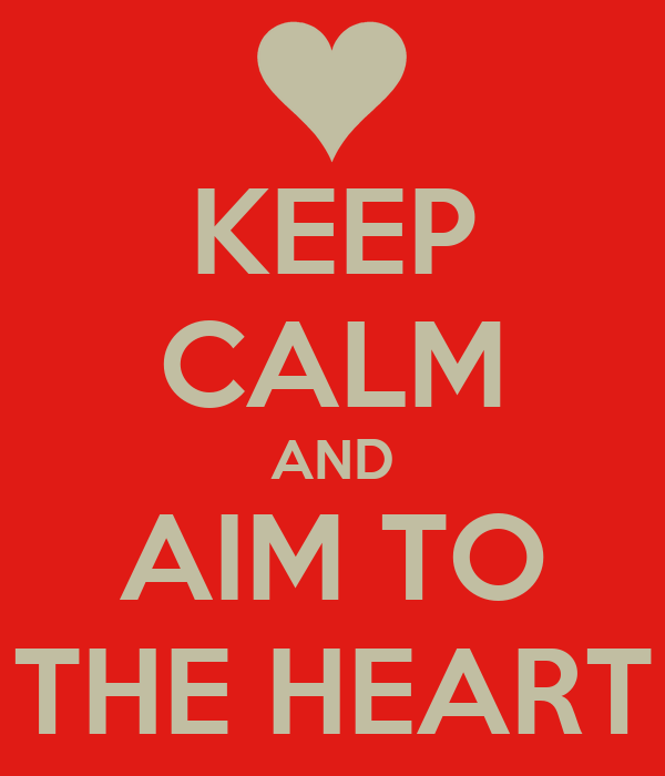 KEEP CALM AND AIM TO THE HEART
