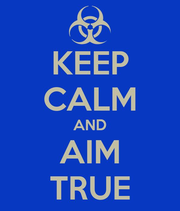 KEEP CALM AND AIM TRUE