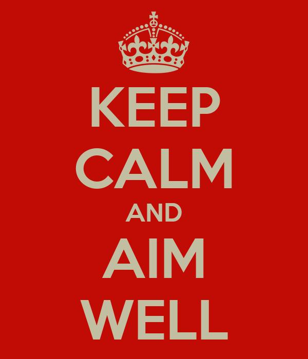 KEEP CALM AND AIM WELL