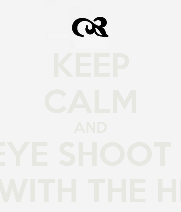 KEEP CALM AND AIM WITH THE EYE SHOOT WITH THE MIND KILL WITH THE HEART